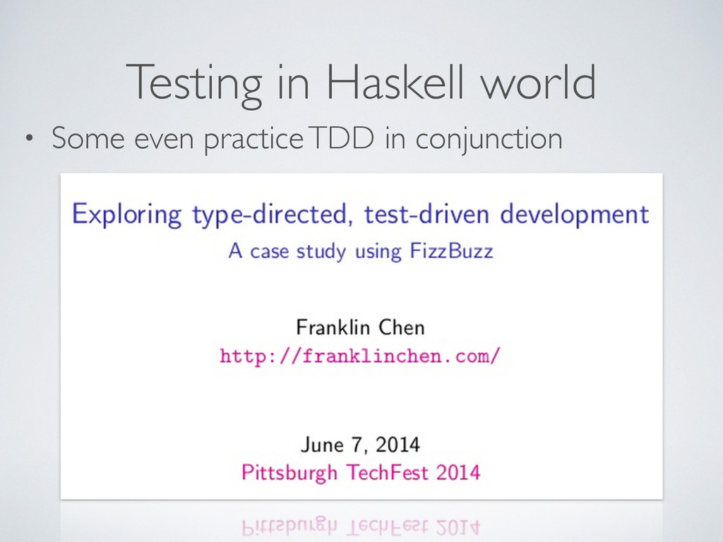 Testing in Haskell world • Some even practice T...