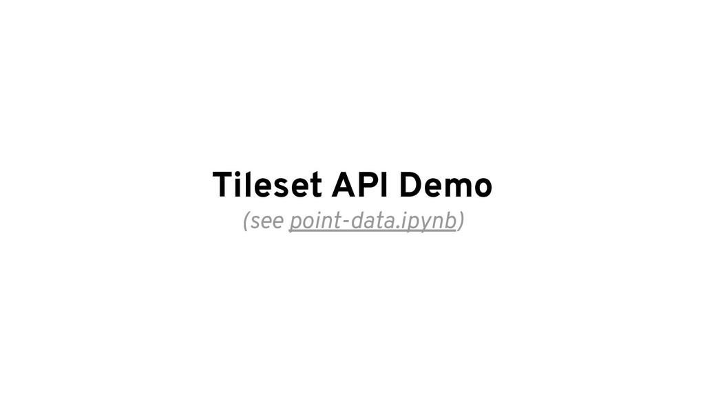 Tileset API Demo (see point-data.ipynb)