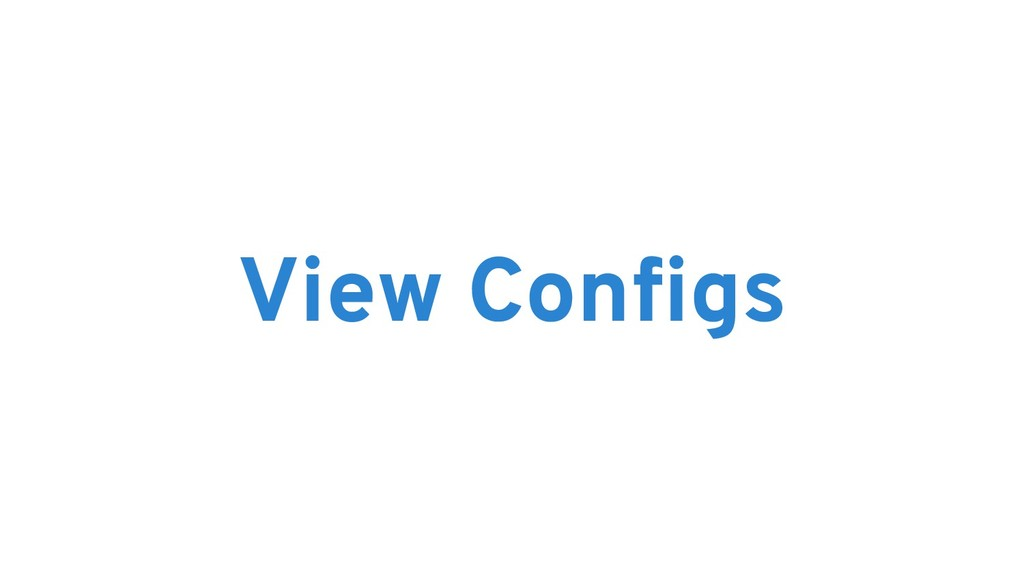 View Configs