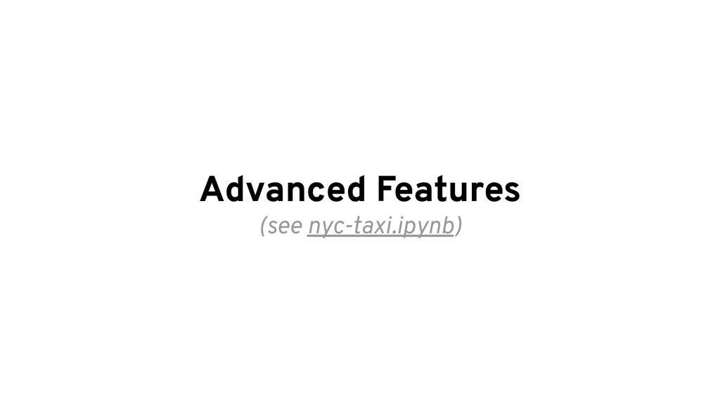 Advanced Features (see nyc-taxi.ipynb)