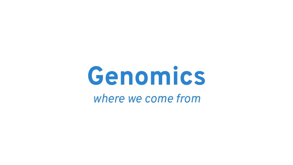 Genomics where we come from