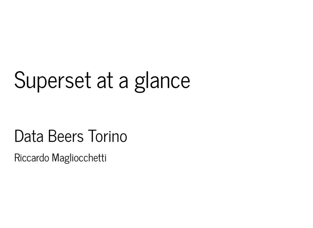 Superset at a glance Data Beers Torino Riccardo...
