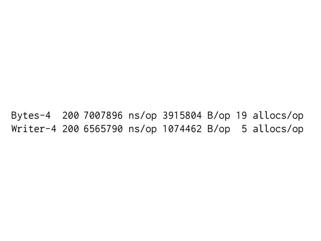Bytes-4 200 7007896 ns/op 3915804 B/op 19 alloc...