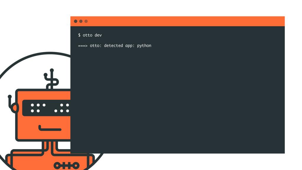 $ otto dev ===> otto: detected app: python