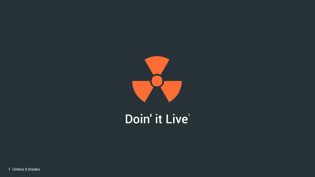 Doin' it Live1  1. Unless it breaks