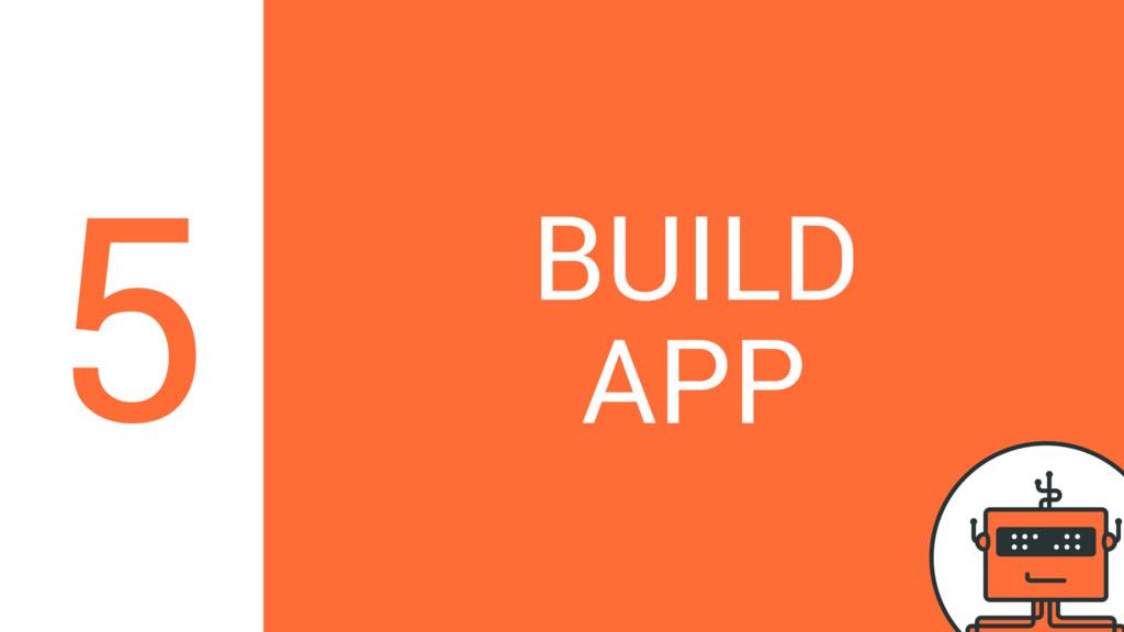BUILD APP 5