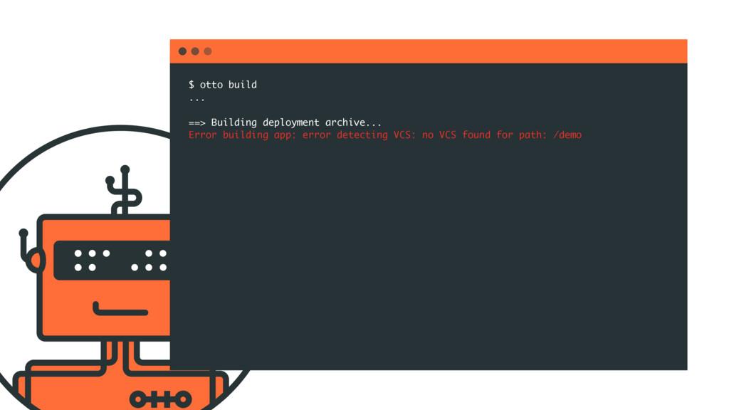 $ otto build ... ==> Building deployment archiv...