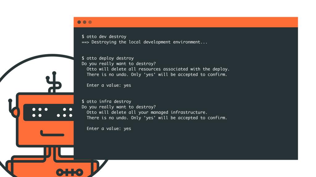 $ otto dev destroy ==> Destroying the local dev...
