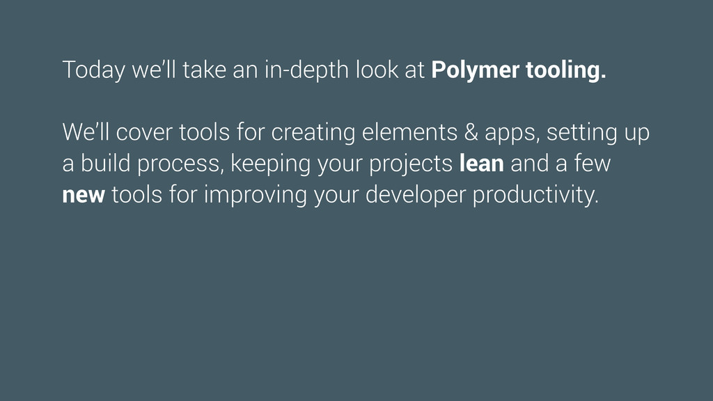 Today we'll take an in-depth look at Polymer to...