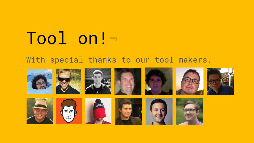Tool on!¬ With special thanks to our tool maker...