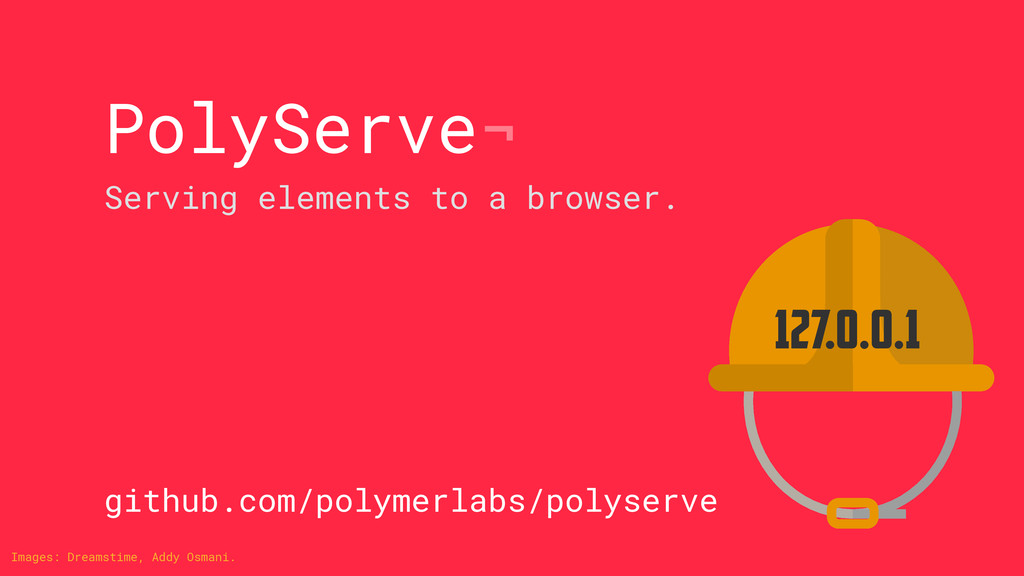 PolyServe¬ Serving elements to a browser. 127.0...