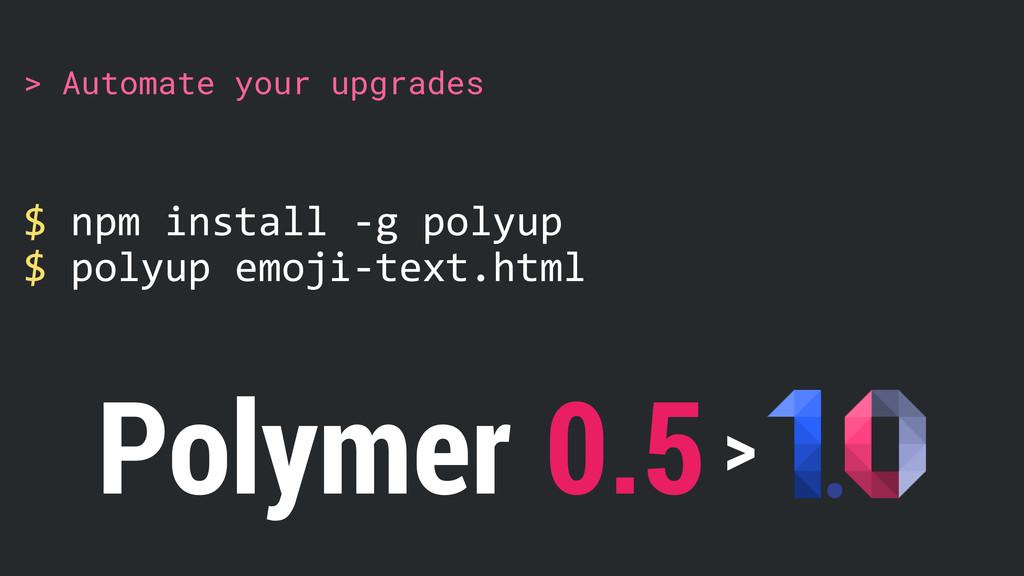 $ npm install -‐g polyup  $ polyup emoj...
