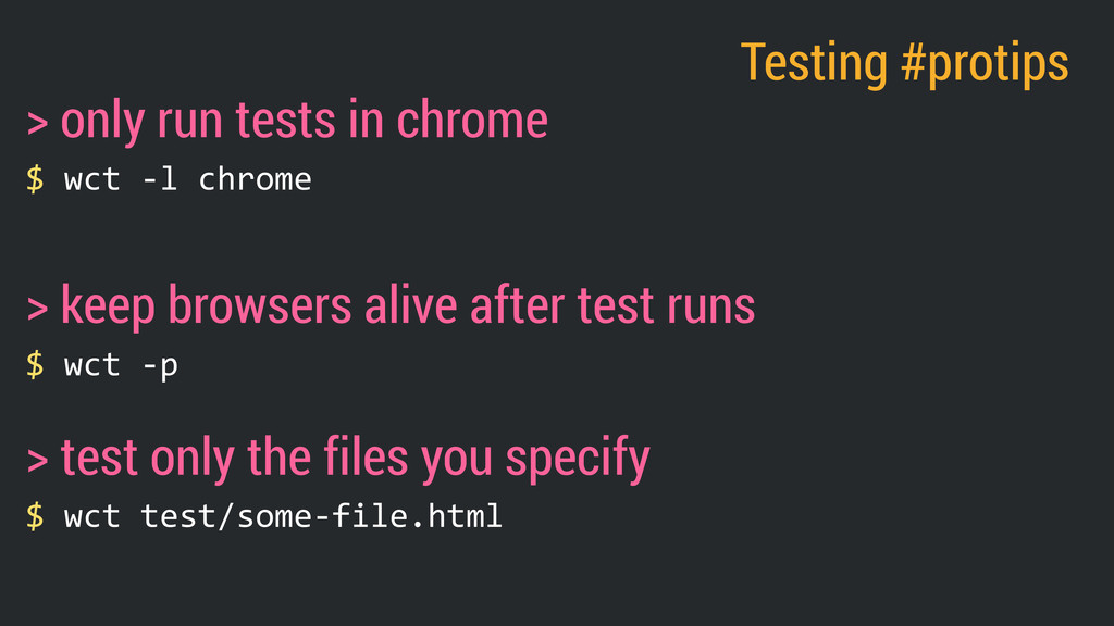 $ wct -‐l chrome > only run tests in chrome...