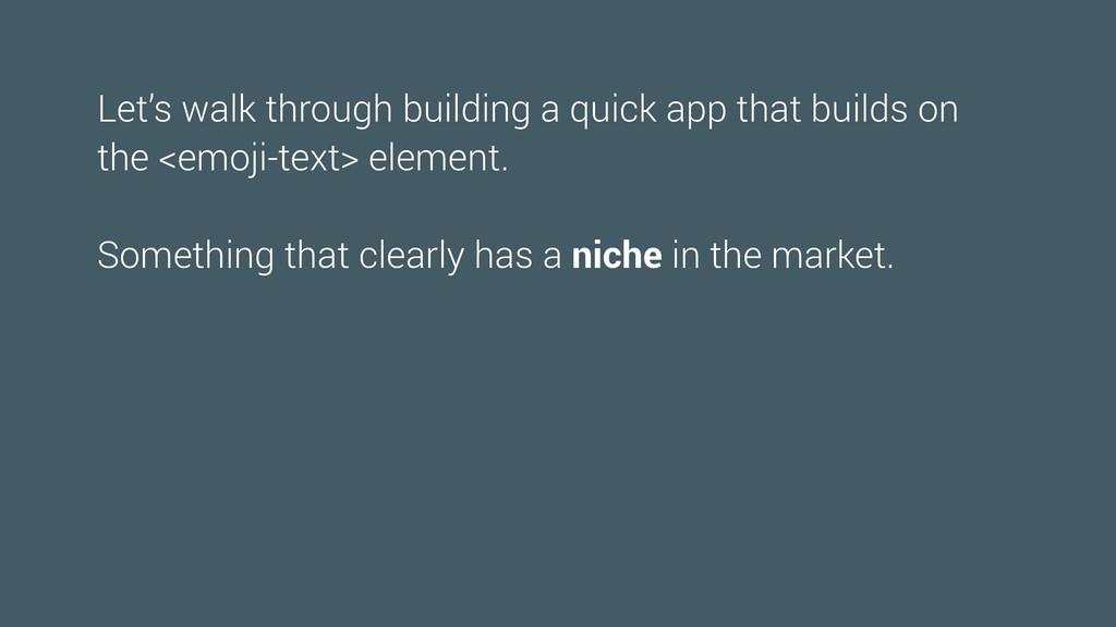 Let's walk through building a quick app that bu...