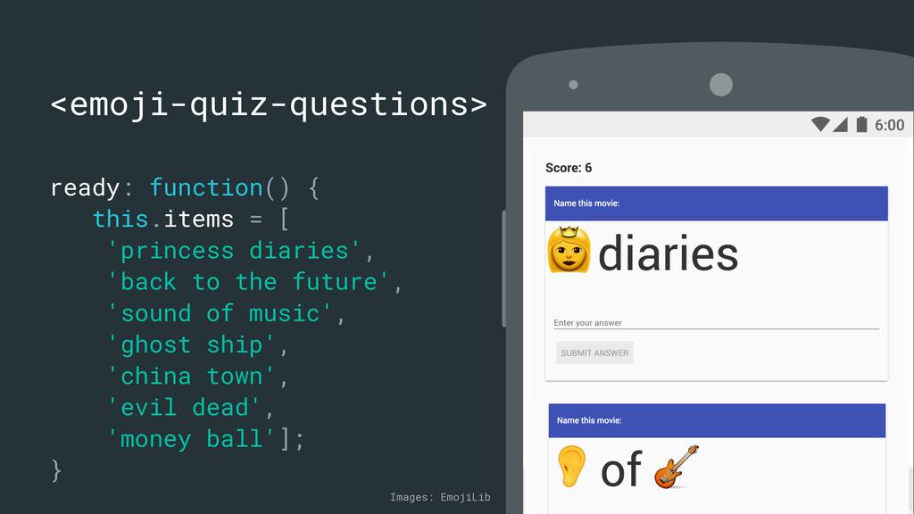 <emoji-quiz-questions> ready: function() { this...