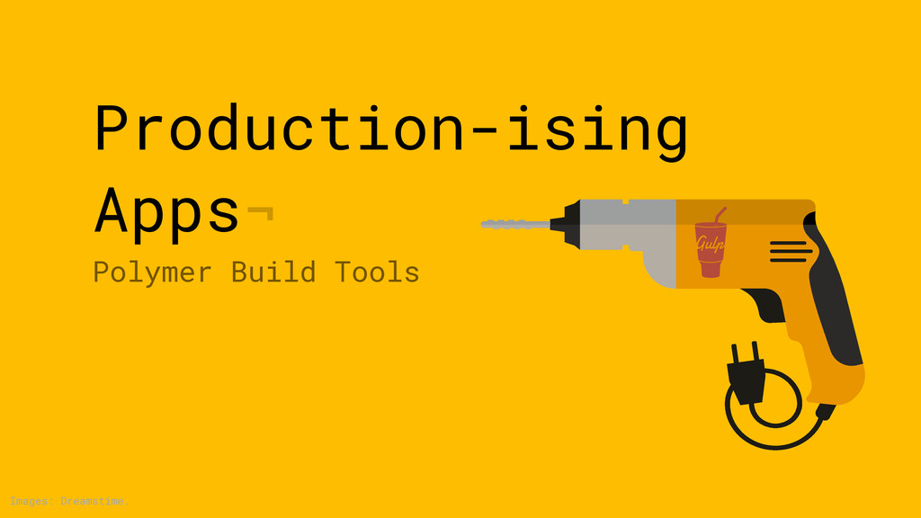 Production-ising Apps¬ Polymer Build Tools Imag...