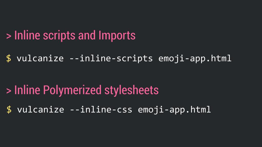 $ vulcanize -‐-‐inline-‐scripts emoji-‐a...