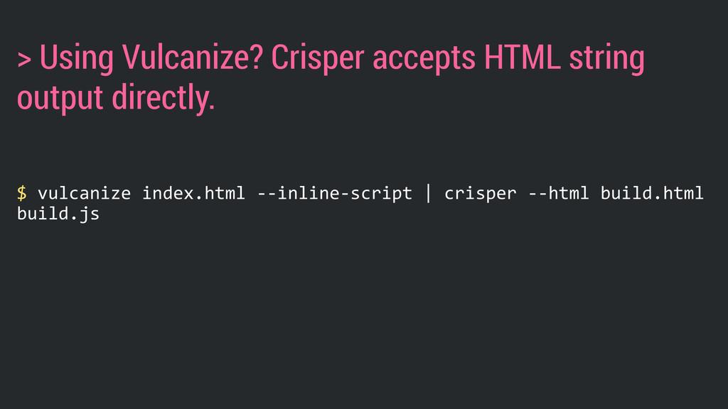 $ vulcanize index.html -‐-‐inline-‐script...