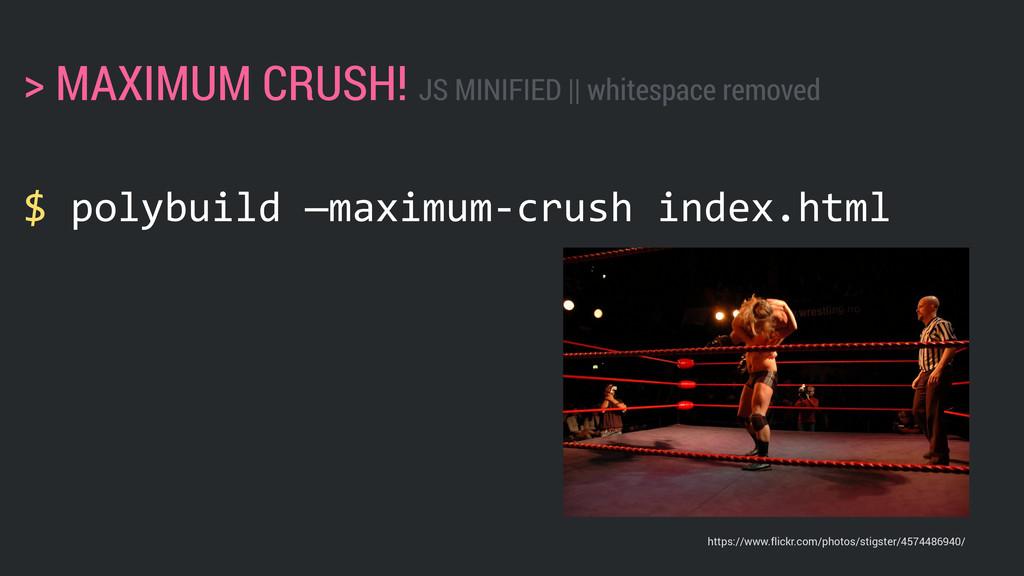 $ polybuild —maximum-‐crush index.html > MA...