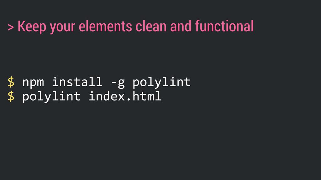 $ npm install -‐g polylint  $ polylint ...