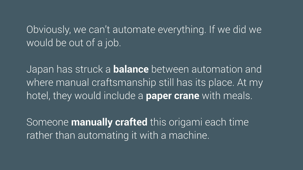 Obviously, we can't automate everything. If we ...
