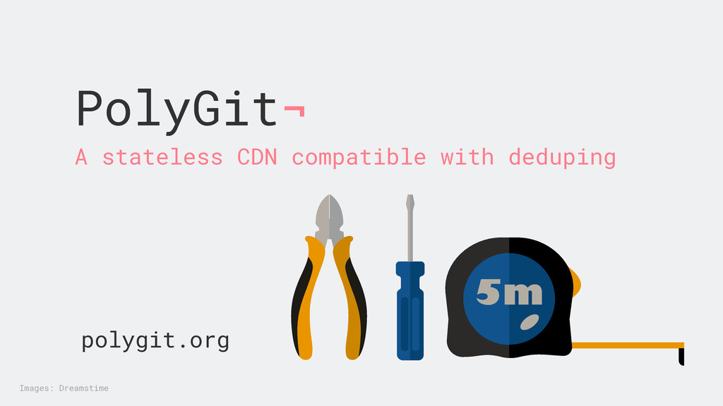 PolyGit¬ A stateless CDN compatible with dedupi...