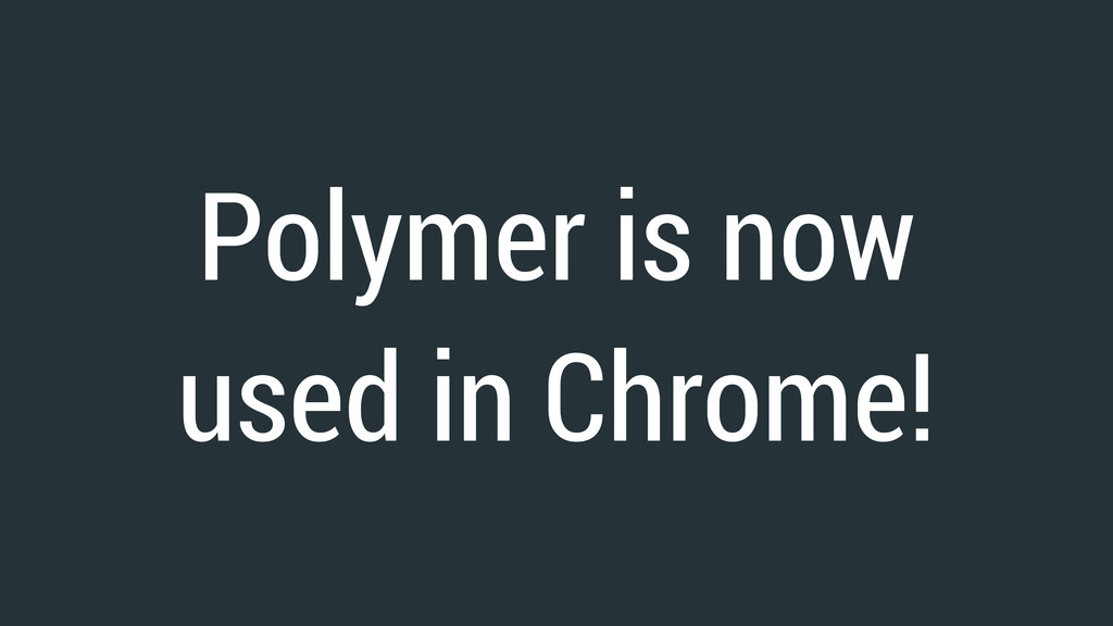 Polymer is now used in Chrome!