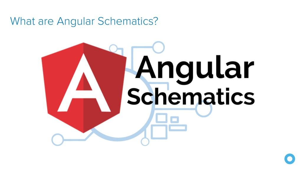 What are Angular Schematics?