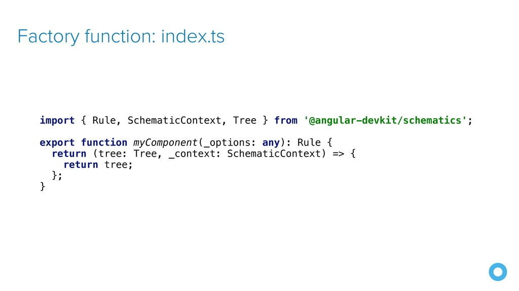 Factory function: index.ts import { Rule, Schem...