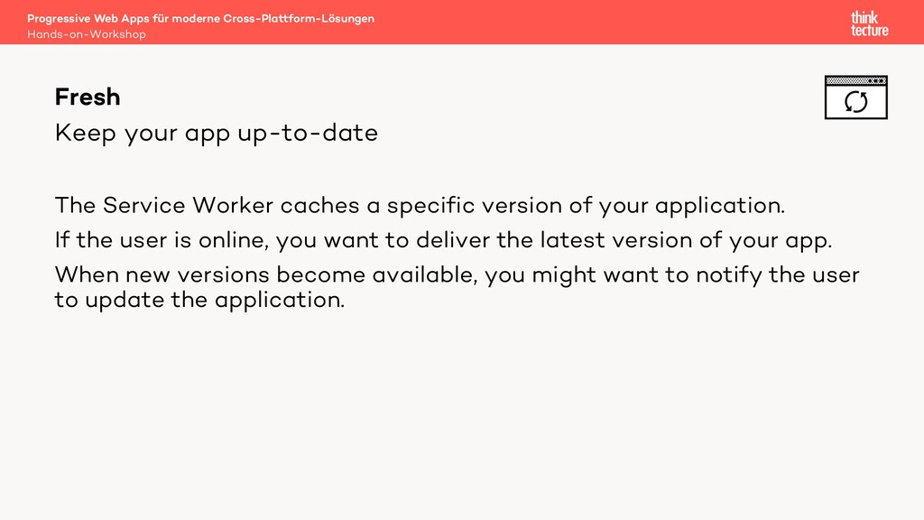 Keep your app up-to-date The Service Worker cac...