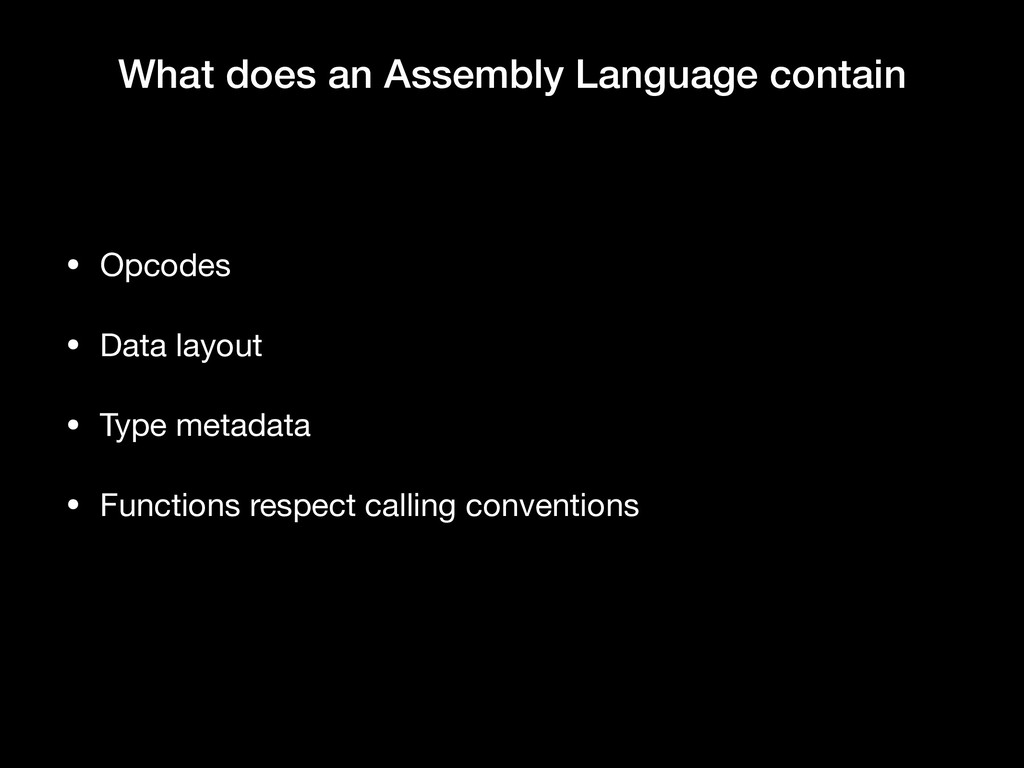 What does an Assembly Language contain • Opcode...