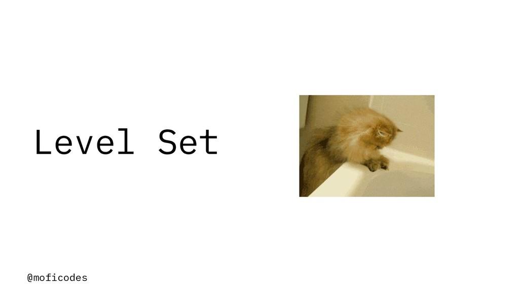 @moficodes Level Set