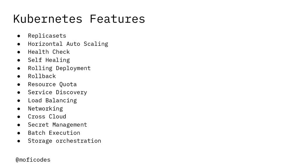 @moficodes Kubernetes Features ● Replicasets ● ...