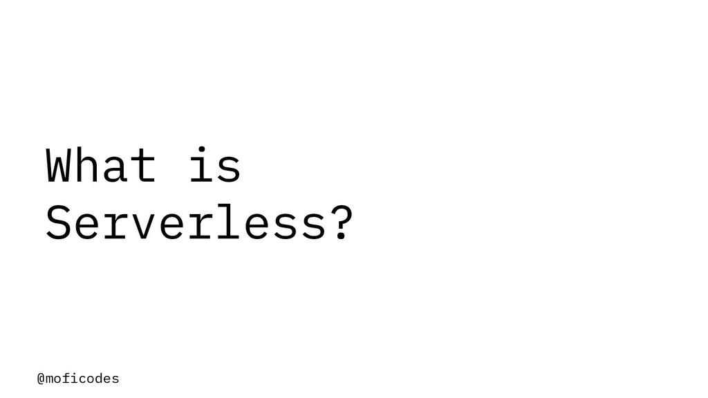@moficodes What is Serverless?