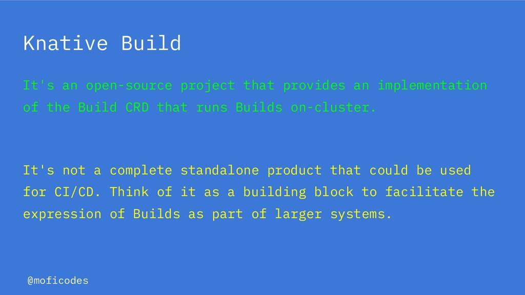 @moficodes Knative Build It's an open-source pr...