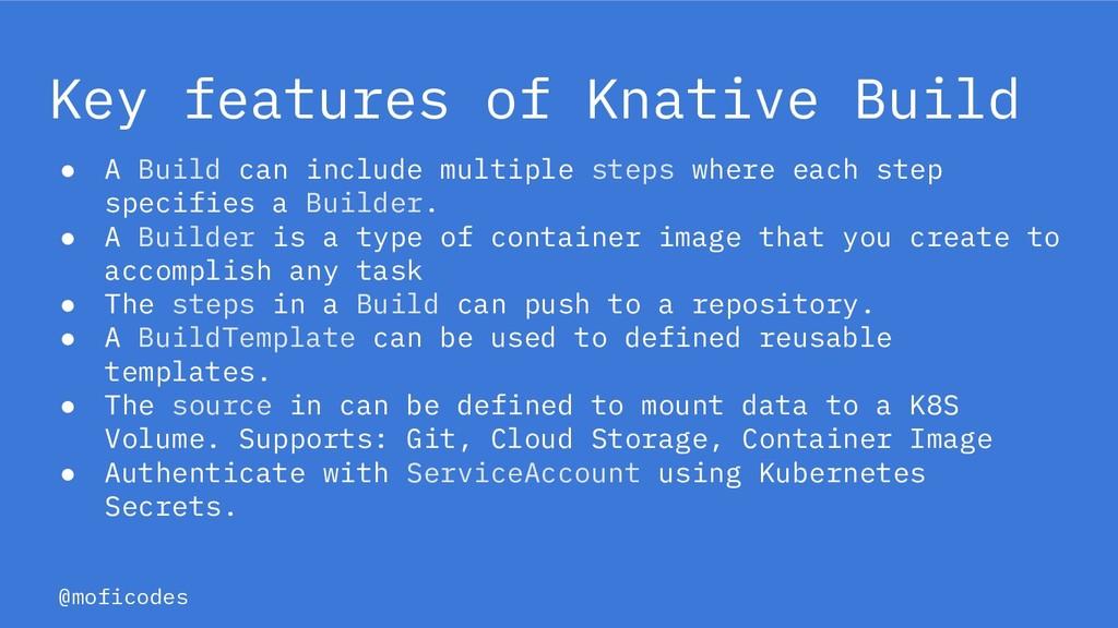 @moficodes Key features of Knative Build ● A Bu...