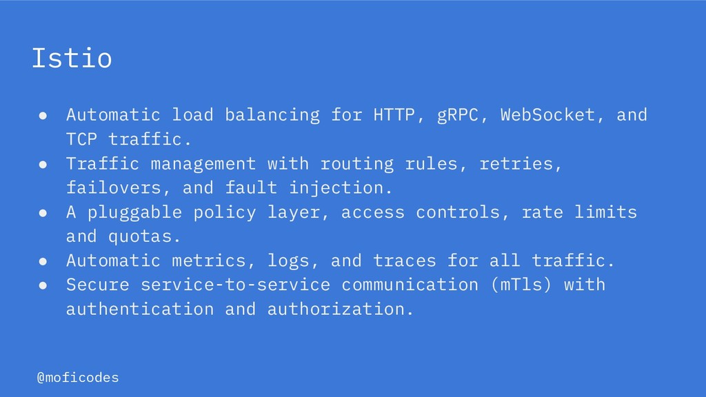 @moficodes Istio ● Automatic load balancing for...