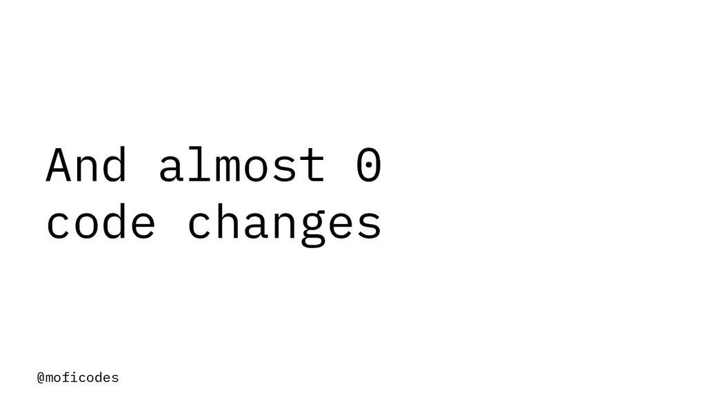 @moficodes And almost 0 code changes
