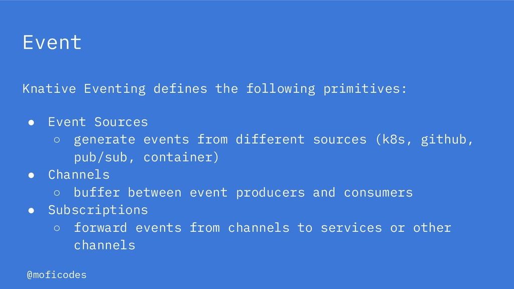 @moficodes Event Knative Eventing defines the f...