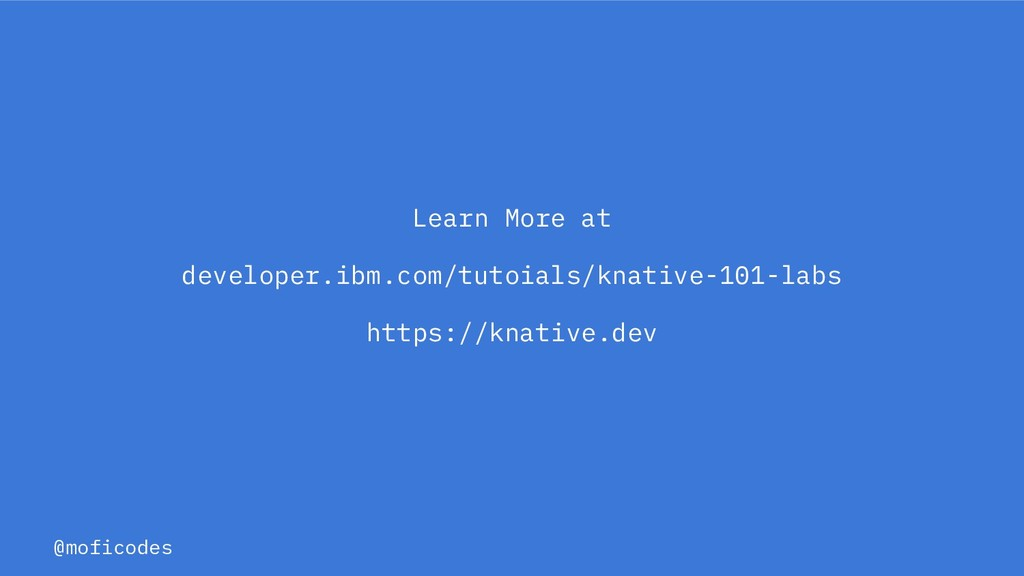 @moficodes Learn More at developer.ibm.com/tuto...