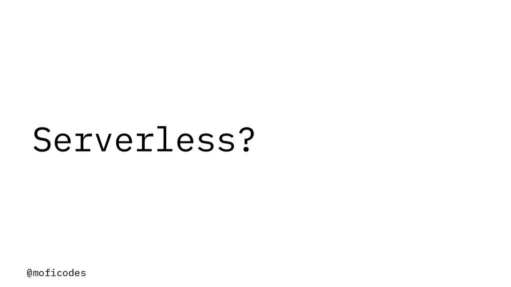 @moficodes Serverless?