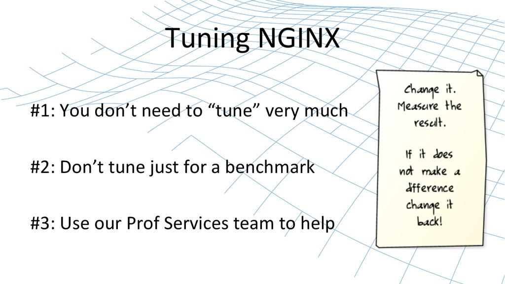 Tuning NGINX    #1: You don't ...