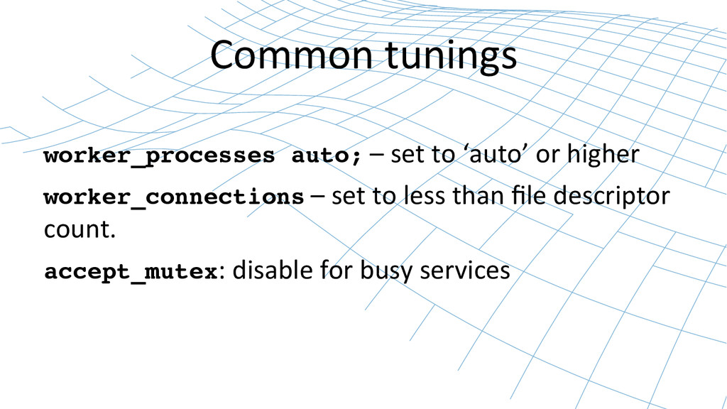 Common tunings  ! worker_processes auto;...