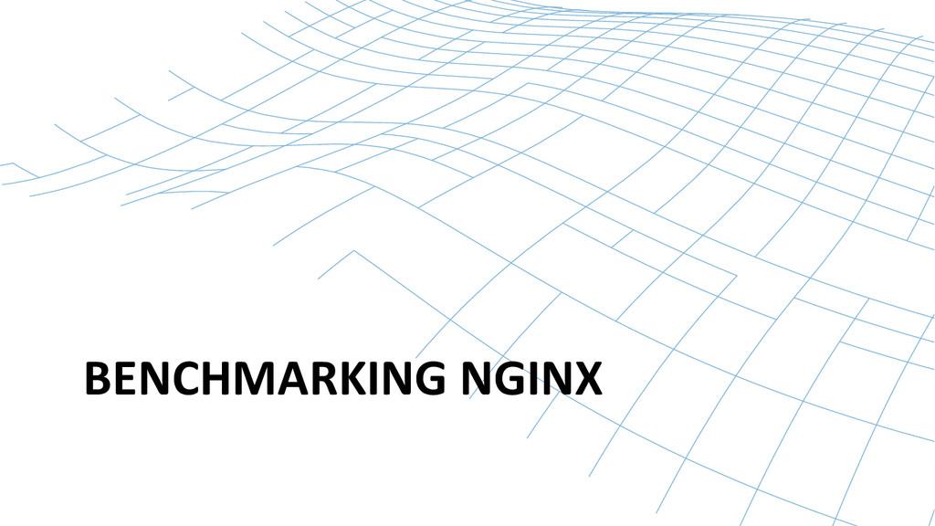 BENCHMARKING NGINX