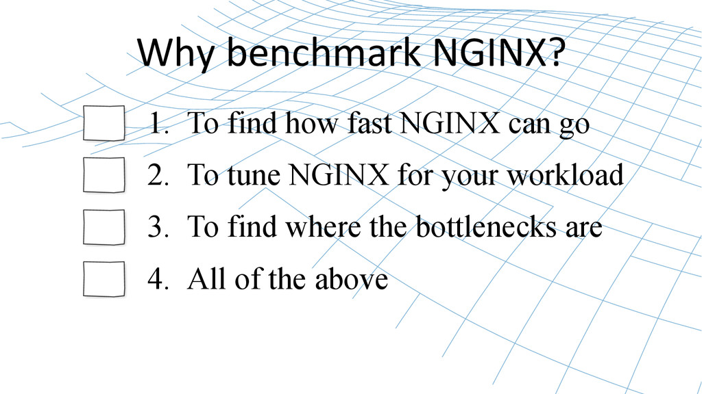 Why benchmark NGINX?  1. To find how ...