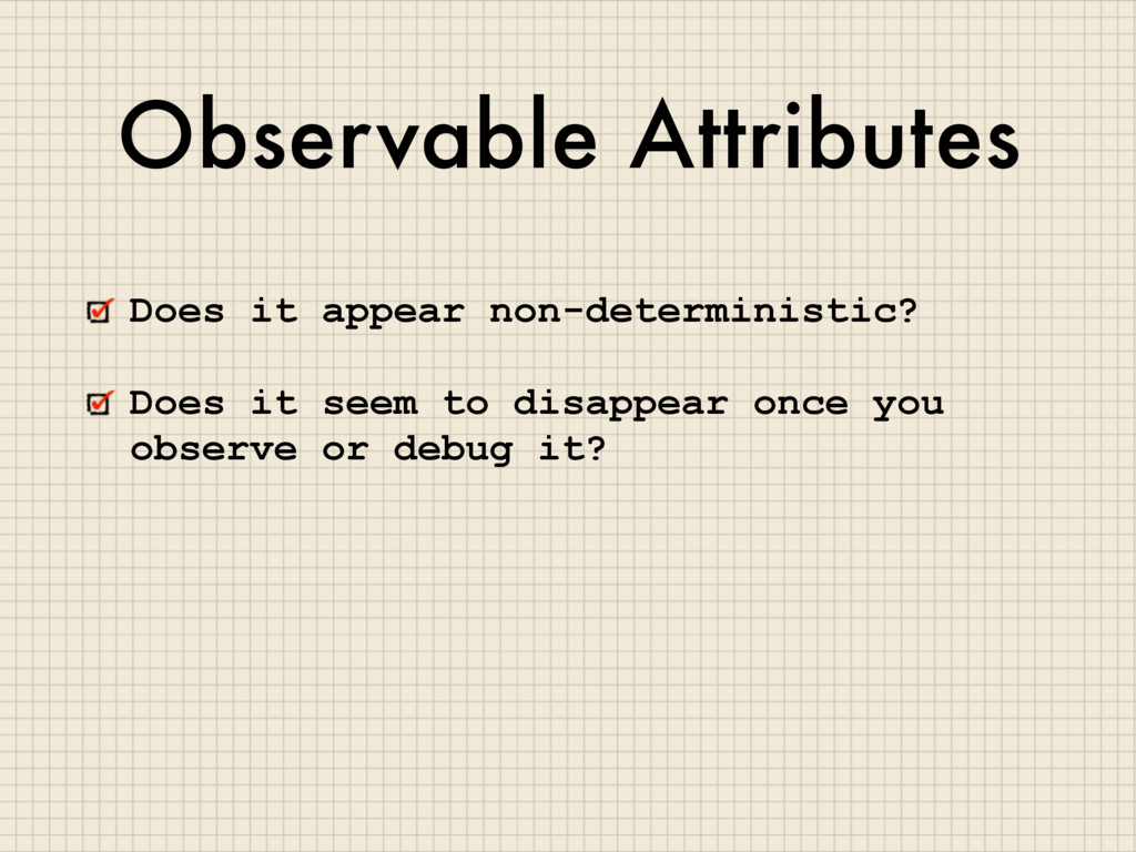Observable Attributes Does it appear non-determ...