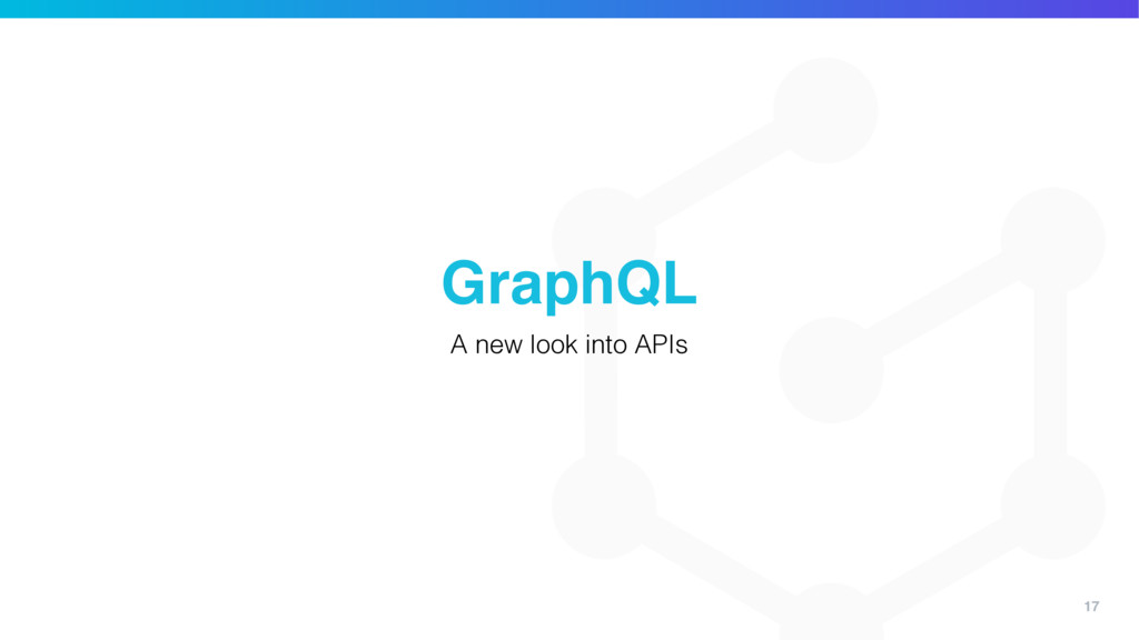 17 GraphQL A new look into APIs