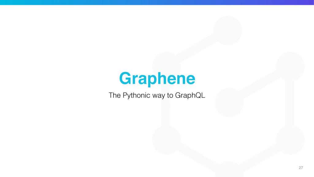 27 Graphene The Pythonic way to GraphQL