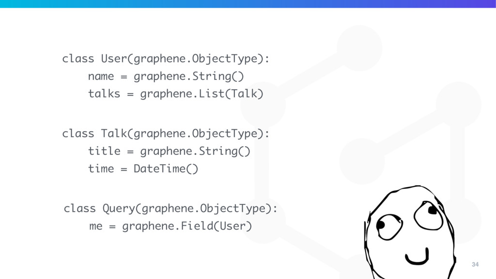 34 class Query(graphene.ObjectType): me = graph...