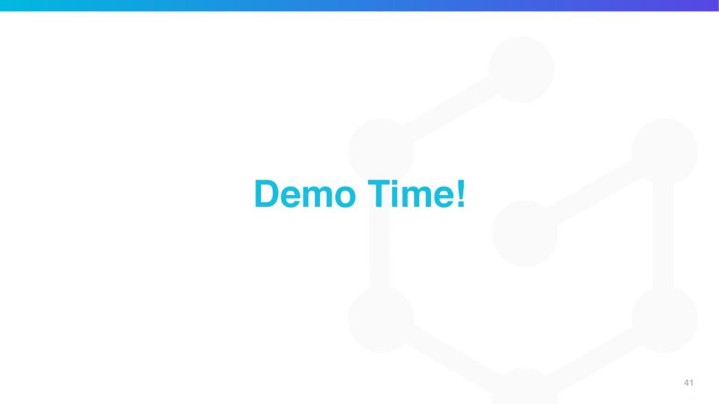 41 Demo Time!